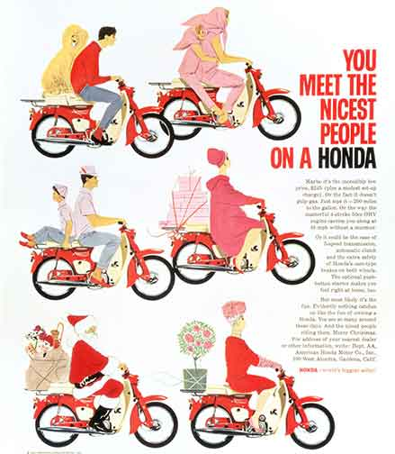 The famous 'Nicest People' campaign that vastly changed the perception of motorcycles in America. What is not so well known is that the origin of this hit campaign was a Super Cub image strategy initially created by the team of Fujisawa and Ogata.